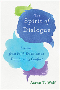 The Spirit of Dialogue by Aaron T. Wolf | An Island Press book