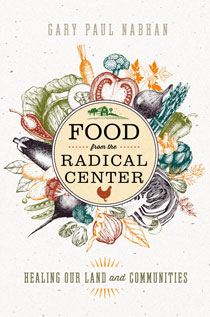 Food from the Radical Center by Gary Paul Nabhan | An Island Press book