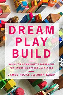 Dream Play Build by  James Rojas and John Kamp   An Island Press book