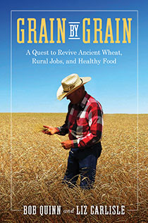 Grain by Grain by Bob Quinn and Liz Carlisle | An Island Press book
