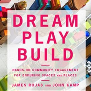 Dream Play Build by  James Rojas and John Kamp | An Island Press book