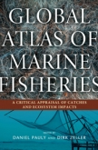 Global Atlas of Marine Fisheries Edited by Daniel Pauly and Dirk Zeller | An Island Press book