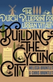Building the Cycling City by Melissa Bruntlett & Chris Bruntlett | An Island Press book