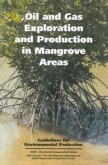 Oil and Gas Exploration and Production in Mangrove Areas