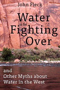 Water is for Fighting Over by John Fleck | An Island Press book